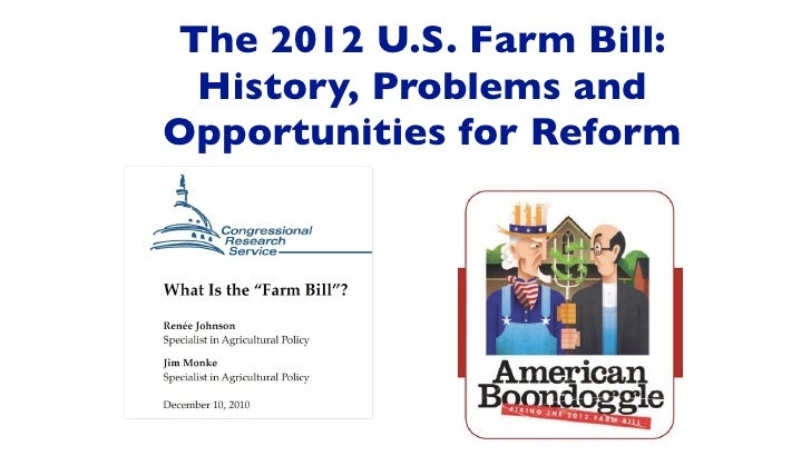 The 2012 U.S. Farm Bill: History, Problems andOpportunities for Reform