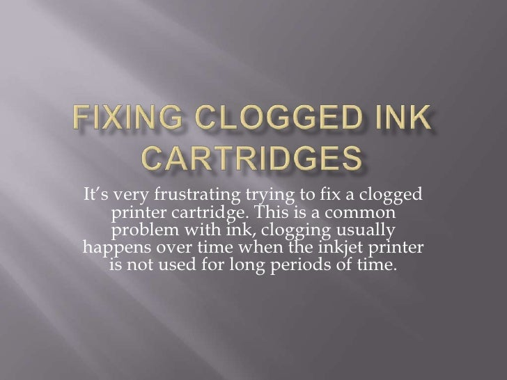 Fixing Clogged Ink Cartridges<br />It's very frustrating trying to fix a clogged printer cartridge. This is a common probl...