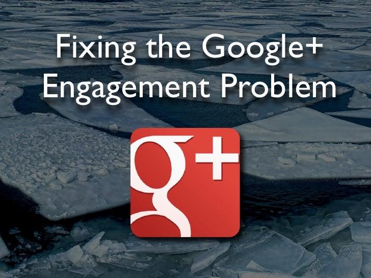 Fixing the Google+Engagement Problem