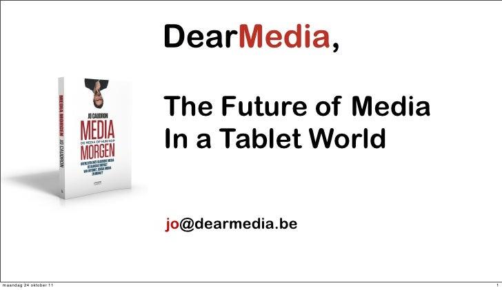 The Future of Media                        In a Tablet World                        jo@dearmedia.bemaandag 24 oktober 11  ...