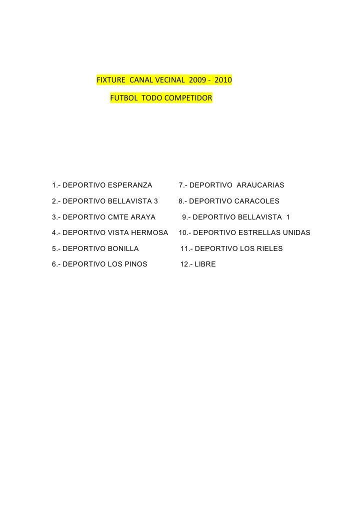 FIXTURE CANAL VECINAL 2009 - 2010                FUTBOL TODO COMPETIDOR     1.- DEPORTIVO ESPERANZA       7.- DEPORTIVO AR...