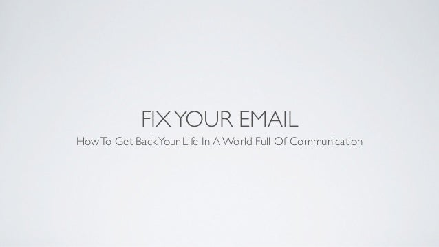FIX YOUR EMAILHow To Get Back Your Life In A World Full Of Communication