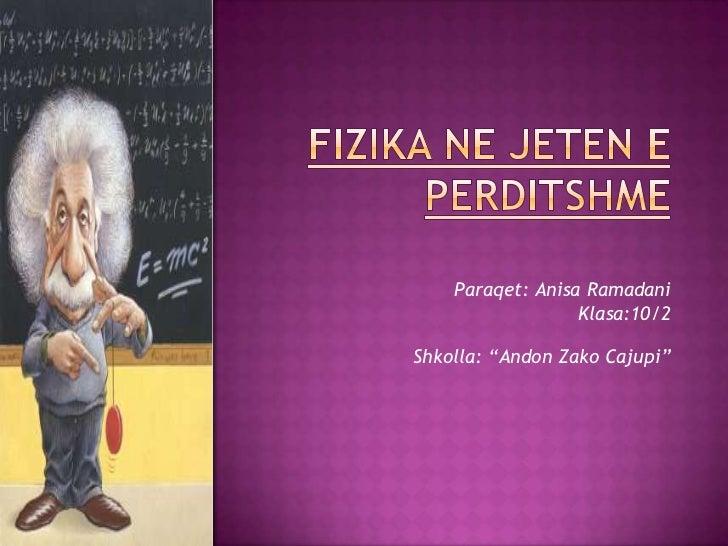 "Paraqet: Anisa Ramadani                  Klasa:10/2Shkolla: ""Andon Zako Cajupi"""