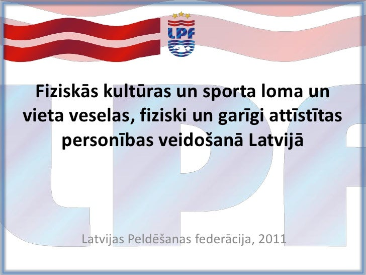 Fiziskās kultūras un sporta loma unvieta veselas, fiziski un garīgi attīstītas      personības veidošanā Latvijā       Lat...