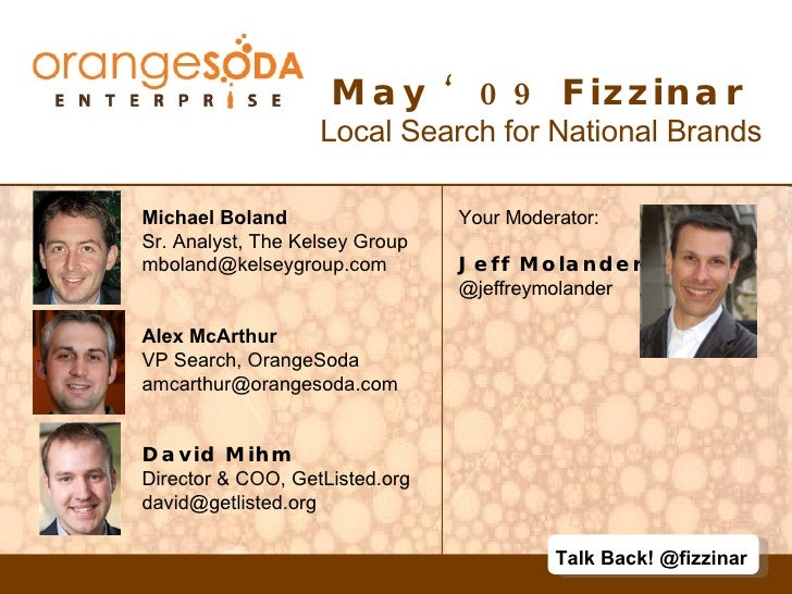 May '09 Fizzinar  Local Search for National Brands Michael Boland Sr. Analyst, The Kelsey Group [email_address] Alex McArt...