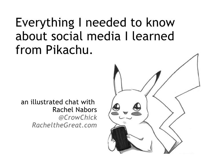 Everything I needed to know about social media I learned from Pikachu. an illustrated chat with  Rachel Nabors @CrowChick ...