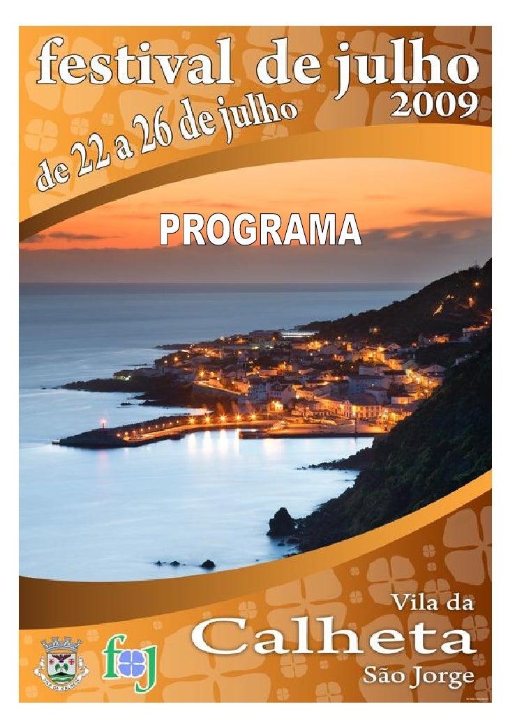 Dia 22, Quarta-feira  20h30 – Abertura Oficial da edição do FESTIVAL DE JULHO' 2009.       – Cortejo e Feira Medieval, com...
