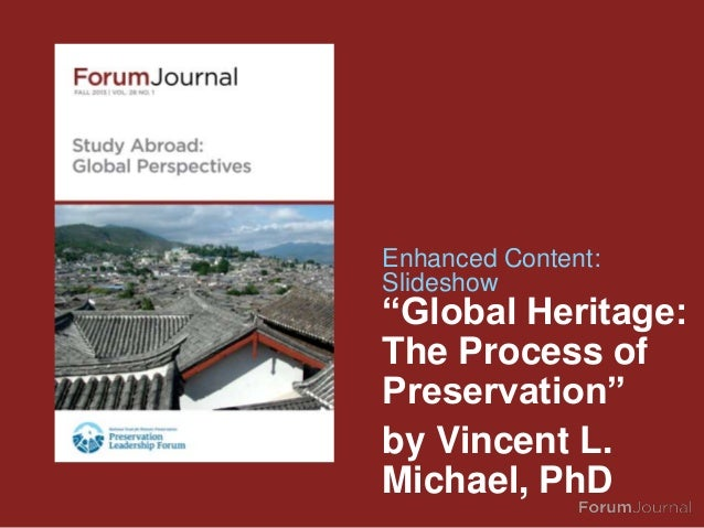 """""""Global Heritage: The Process of Preservation"""" by Vincent L. Michael, PhD Enhanced Content: Slideshow"""
