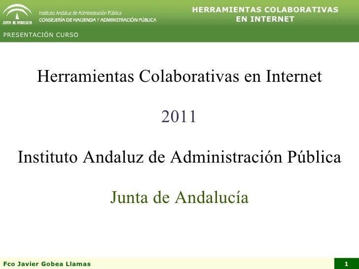 Herramientas Colaborativas en Internet 2011 Instituto Andaluz de Administración Pública Junta de Andalucía