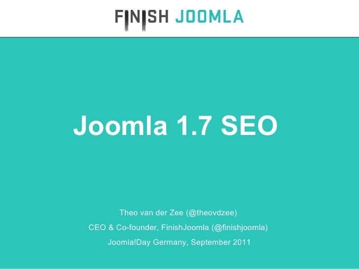 Theo van der Zee (@theovdzee)  CEO & Co-founder, FinishJoomla (@finishjoomla)  Joomla!Day Germany, September 2011 Joomla 1...