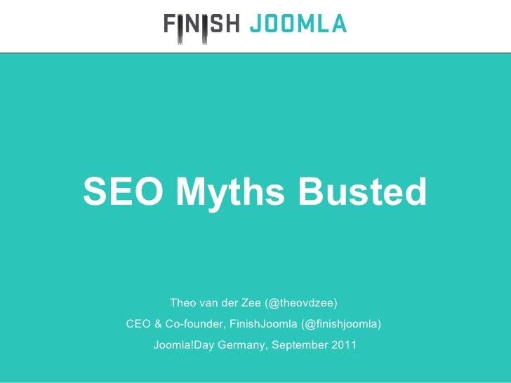 Theo van der Zee (@theovdzee)  CEO & Co-founder, FinishJoomla (@finishjoomla)  Joomla!Day Germany, September 2011 SEO Myth...