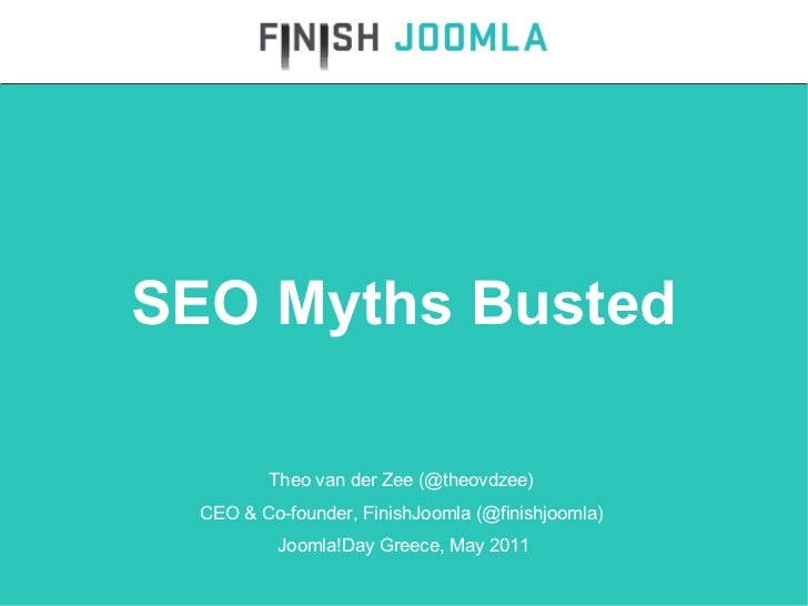 Theo van der Zee (@theovdzee)  CEO & Co-founder, FinishJoomla (@finishjoomla)  Joomla!Day Greece, May 2011 SEO Myths Busted