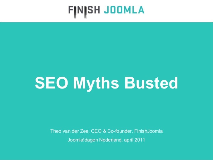 SEO Myths Busted Theo van der Zee, CEO & Co-founder, FinishJoomla Joomla!dagen Nederland, april 2011