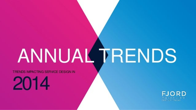 ANNUAL TRENDS 2014 TRENDS IMPACTING SERVICE DESIGN IN