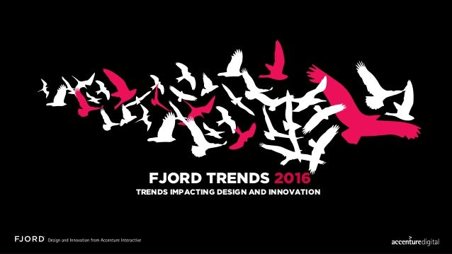 TRENDS IMPACTING DESIGN AND INNOVATION FJORD TRENDS 2016