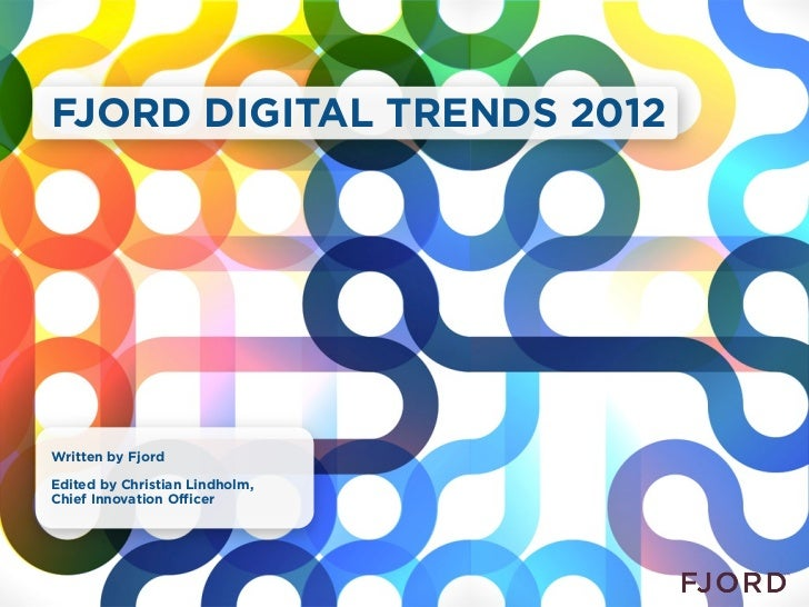 FJORD DIGITAL TRENDS 2012Written by FjordEdited by Christian Lindholm,Chief Innovation Officer