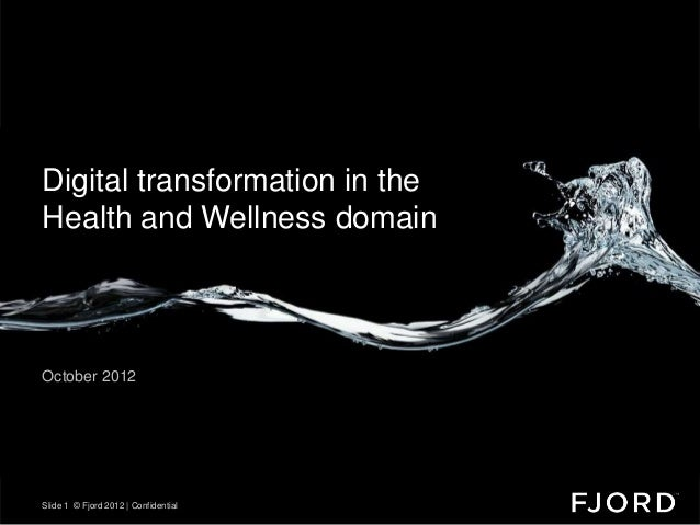 Digital transformationThank you.                       in theHealth and Wellness domainOctober 2012Slide 1 © Fjord 2012 | ...