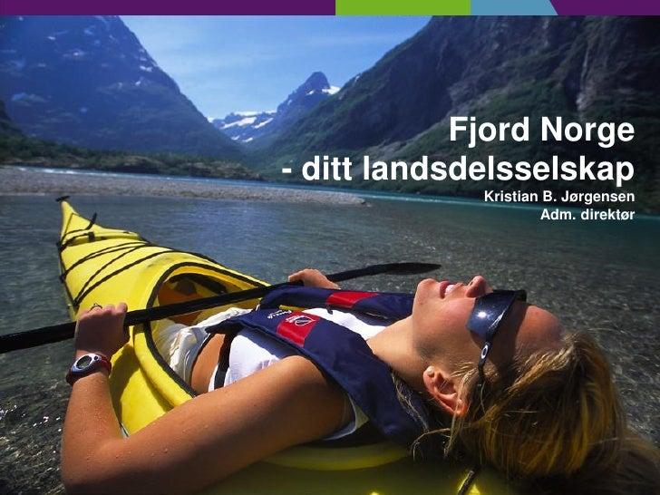 Fjord Norge     - ditt landsdelsselskap                  Kristian B. Jørgensen                          Adm. direktør     1