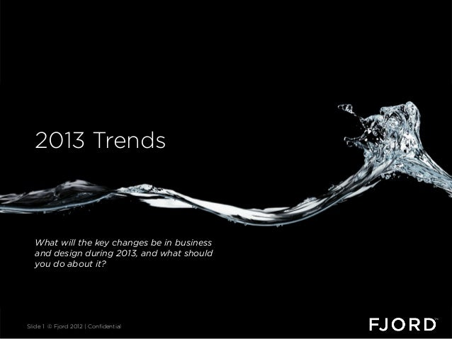 Thank you.  2013 Trends  What will the key changes be in business  and design during 2013, and what should  you do about i...
