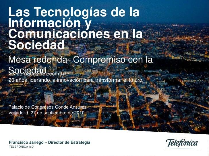 Las Tecnologías de laInformación yComunicaciones en laSociedadMesa redonda- Compromiso con laSociedad I+DXX Jornadas Telec...