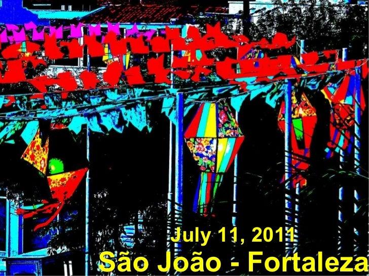 July 11, 2011 São João - Fortaleza