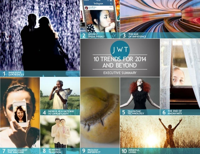 2  DO YOU SPEAK VISUAL?  3  THE AGE OF IMPATIENCE  10 TRENDS FOR 2014 AND BEYOND 1  EXECUTIVE SUMMARY  IMMERSIVE EXPERIENC...