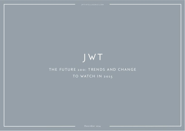 THE FUTURE 10 0: TRENDS AND CHANGE TO WATCH IN 2015 December 2014