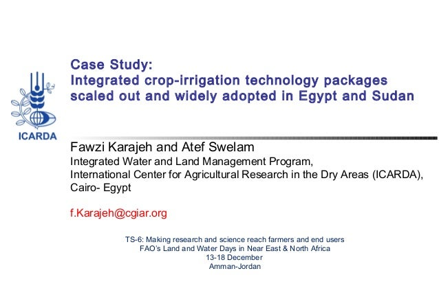 Case Study: Integrated crop-irrigation technology packages scaled out and widely adopted in Egypt and Sudan  Fawzi Karajeh...