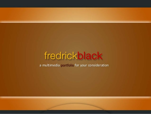 fredrickblack a multimedia portfolio for your consideration