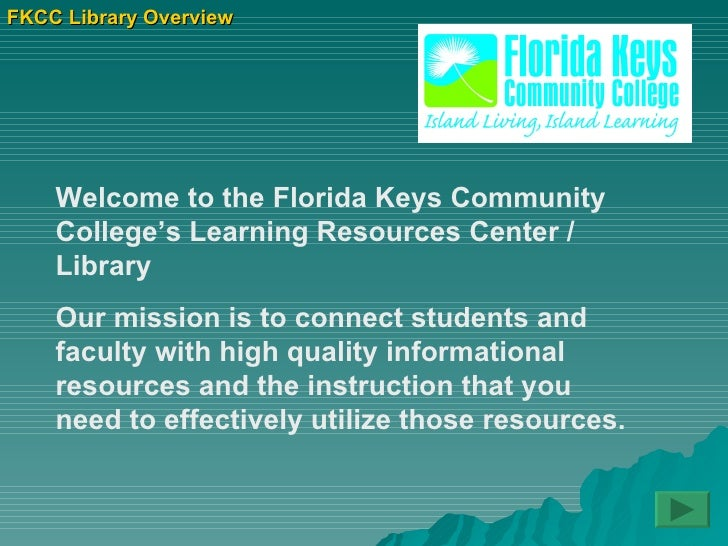 FKCC Library Overview Welcome to the Florida Keys Community College's Learning Resources Center / Library  Our mission is ...