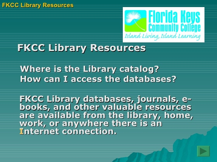 <ul><li>FKCC Library Resources </li></ul><ul><li>Where is the Library catalog?  </li></ul><ul><li>How can I access the dat...