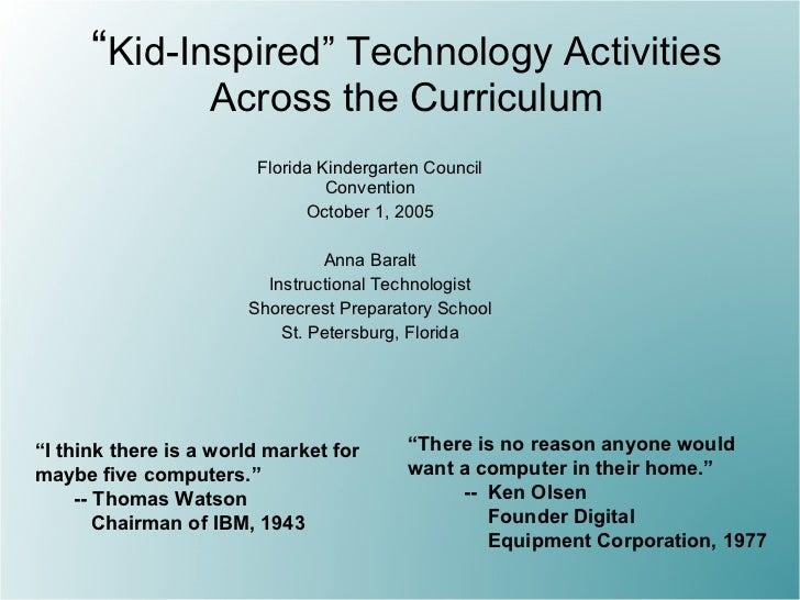 """ Kid-Inspired"" Technology Activities Across the Curriculum Florida Kindergarten Council Convention October 1, 2005 Anna B..."