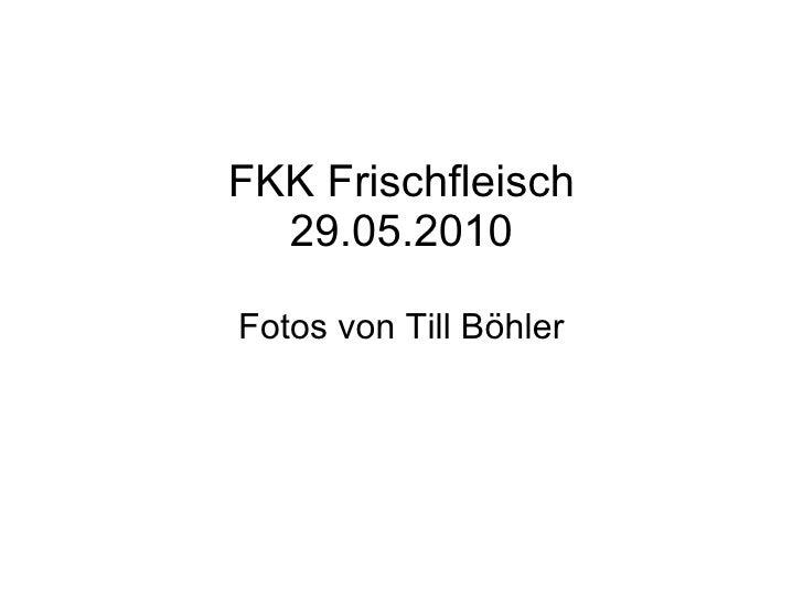 FKK Frischfleisch 29.05.2010 Fotos von Till Böhler