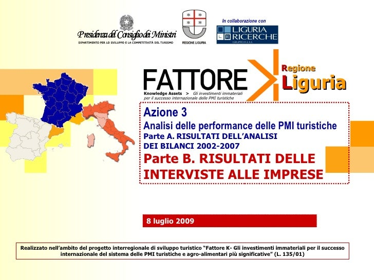 Azione 3 Analisi delle performance delle PMI turistiche Parte A.   RISULTATI DELL'ANALISI  DEI BILANCI 2002-2007 Parte B. ...