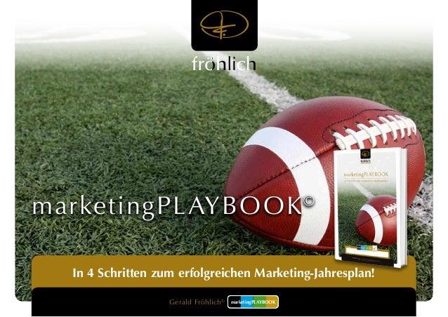 marketingPLAYBOOK©  In 4 Schritten zum erfolgreichen Marketing-Jahresplan!  Gerald Fröhlich©  marketingPLAYBOOK