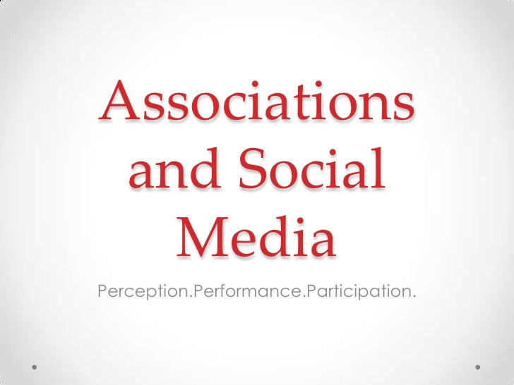 Associations and Social Media<br />Perception.Performance.Participation.<br />