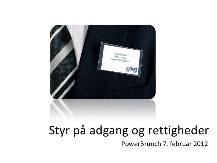 Styr på adgang og rettigheder PowerBrunch 7. februar 2012