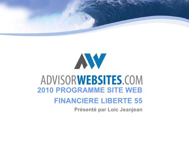 <ul><ul><li>2010 PROGRAMME SITE WEB </li></ul></ul><ul><ul><li>FINANCIERE LIBERTE 55 </li></ul></ul><ul><ul><li>Présenté p...