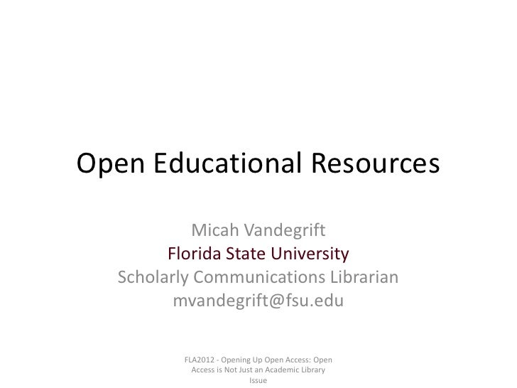 Open Educational Resources           Micah Vandegrift        Florida State University  Scholarly Communications Librarian ...