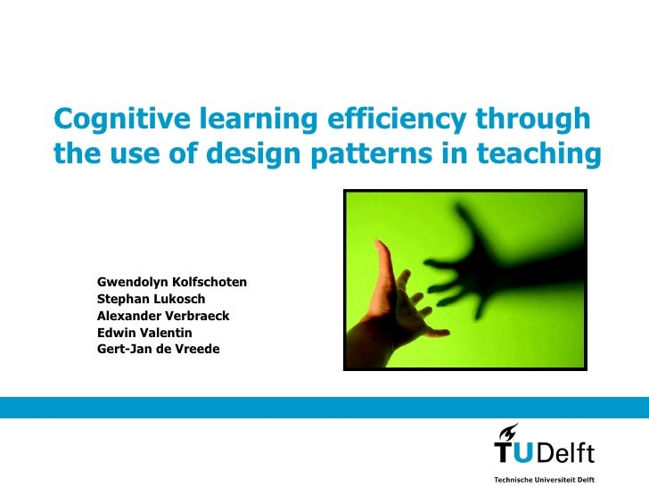 Cognitive learning efficiency through the use of design patterns in teaching Gwendolyn Kolfschoten Stephan Lukosch Alexand...