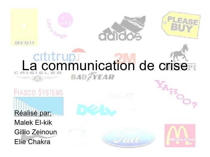 La communication de crise Réalisé par: Malek El-kik Gillio Zeinoun Elie Chakra