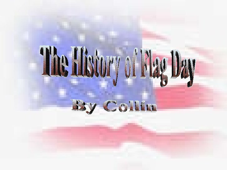 The History of Flag Day By Collin