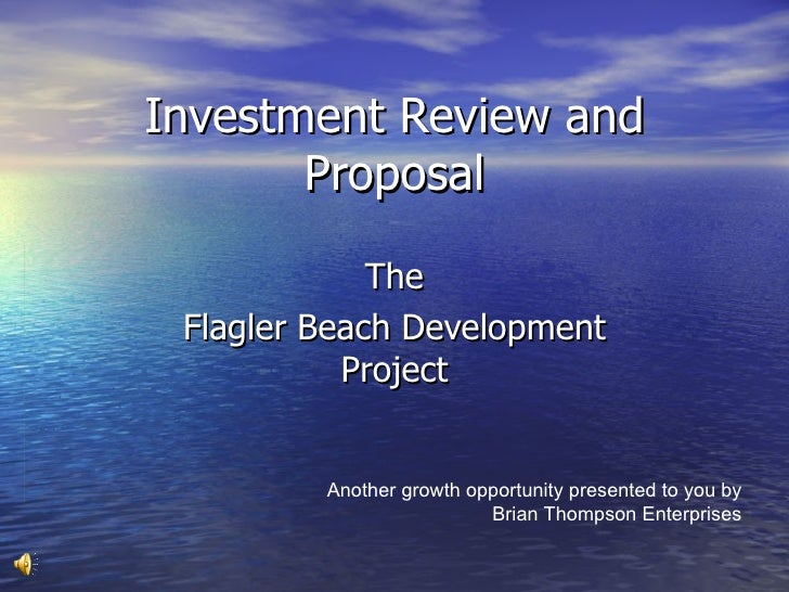 Investment Review and        Proposal               The  Flagler Beach Development            Project            Another g...