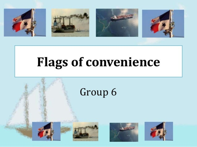 Flags of convenience      Group 6