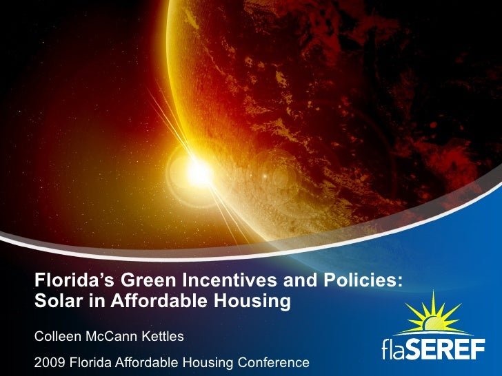 Florida's Green Incentives and Policies: Solar in Affordable Housing Colleen McCann Kettles 2009 Florida Affordable Housin...