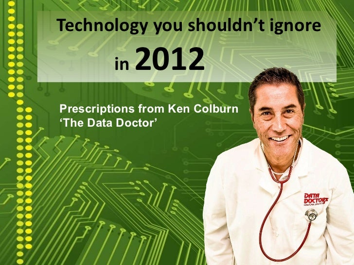 Technology you shouldn't ignore    in  2012 Prescriptions from Ken Colburn 'The Data Doctor'