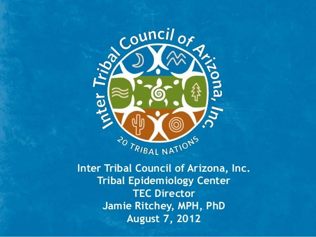 Inter Tribal Council of Arizona, Inc.    Tribal Epidemiology Center            TEC Director     Jamie Ritchey, MPH, PhD   ...