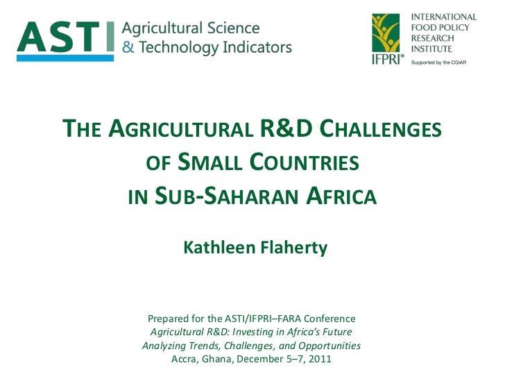 THE AGRICULTURAL R&D CHALLENGES       OF SMALL COUNTRIES     IN SUB-SAHARAN AFRICA               Kathleen Flaherty       P...