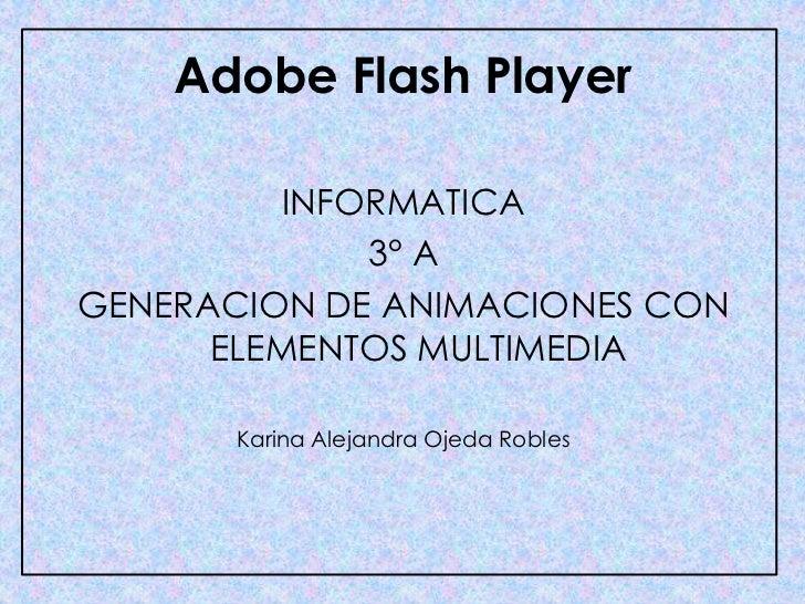 Adobe Flash Player          INFORMATICA              3° AGENERACION DE ANIMACIONES CON      ELEMENTOS MULTIMEDIA       Kar...