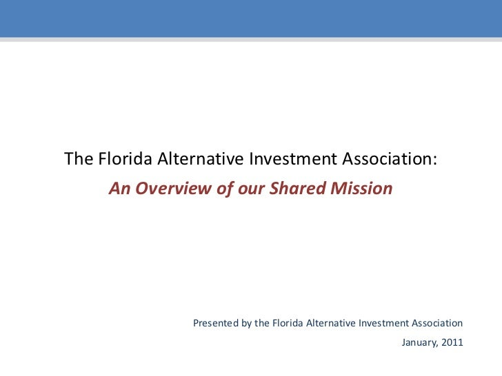 The Florida Alternative Investment Association:An Overview of our Shared Mission<br />Presented by the Florida Alternative...
